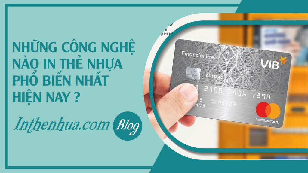 FAQ-nhung-cong-nghe-in-the-nhua-nao-pho-bien-nhat-hien-nay
